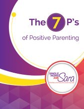 7 P's of Positive Parenting Single Moms Ask Sara