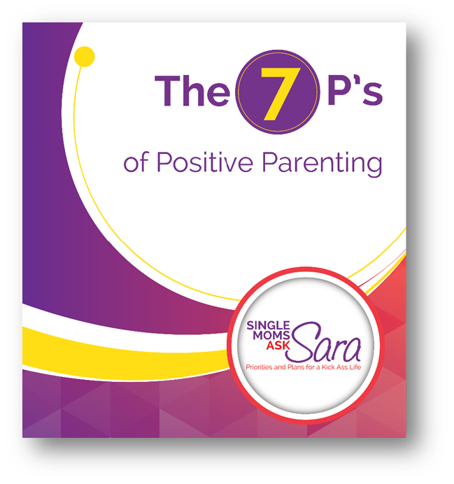 Single Moms Ask Sara 7 Ps of Positive Parenting