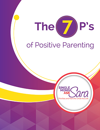 7 Ps to positive parenting single moms ask sara sara sherman