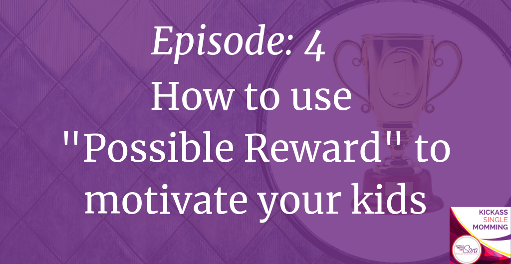 Kickass Single Momming, How to use possible reward to motivate your kids