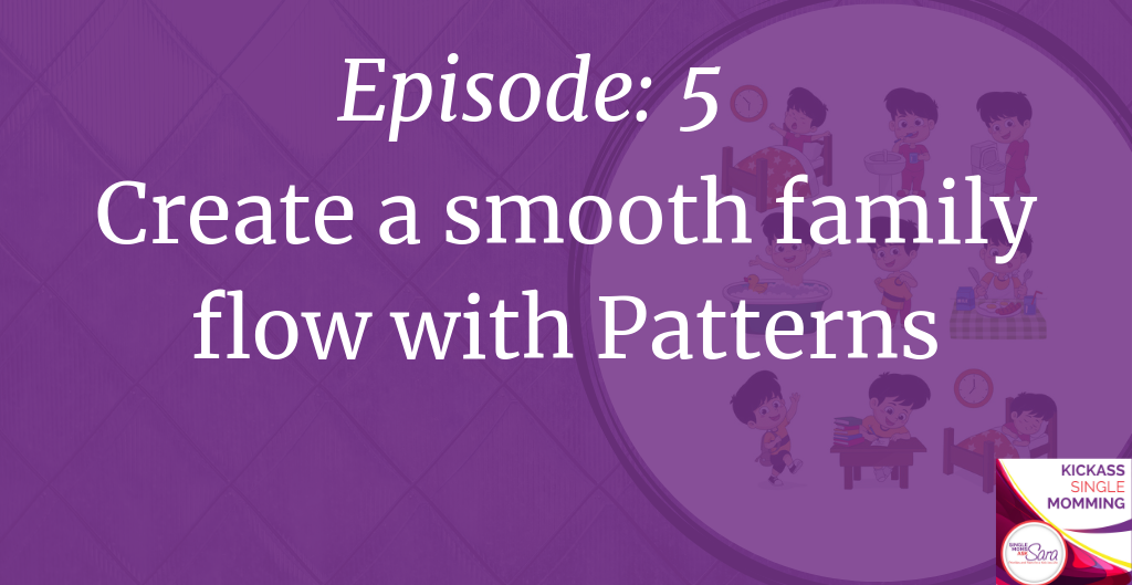 Kickass single momming, sara sherman, create a smooth family flow with Patterns